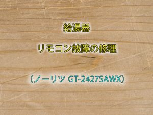 給湯器リモコン故障の修理(ノーリツ GT-2427SAWX)